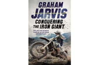 Conquering the Iron Giant - The Life and Extreme Times of an Off-road Motorcyclist