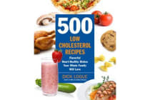500 Low-Cholesterol Recipes - Flavorful Heart-Healthy Dishes Your Whole Family Will Love
