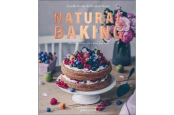 Natural Baking - Healthier Recipes for a Guilt-Free Treat