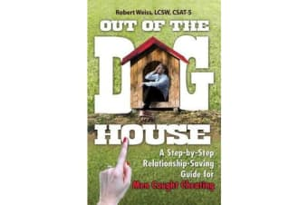 Out of the Doghouse - A Step-by-Step Relationship-Saving Guide for Men Caught Cheating