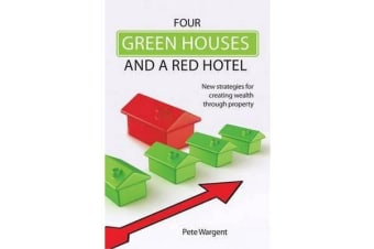 Four Green Houses and a Red Hotel - New Strategies for Creating Wealth Through Property