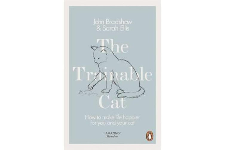 The Trainable Cat - How to Make Life Happier for You and Your Cat
