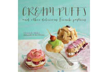 Cream Puffs - And Other Delicious French Pastries