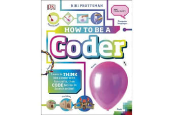 How To Be A Coder - Learn to Think like a Coder with Fun Activities, then Code in Scratch 3.0 Online!