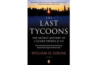The Last Tycoons - The Secret History of Lazard Freres & Co.