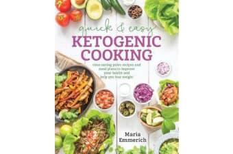 Quick & Easy Ketogenic Cooking - Meal Plans and Time Saving Paleo Recipes to inspire health and Shed Weight
