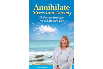 Annihilate Stress and Anxiety - 21 Proven Strategies for a Balanced Life