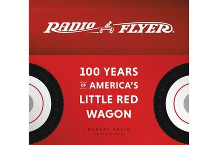 Radio Flyer - 100 Years of America's Little Red Wagon