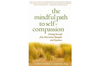 The Mindful Path to Self-Compassion - Freeing Yourself from Destructive Thoughts and Emotions