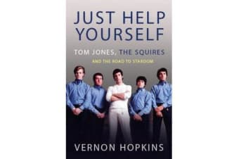 Just Help Yourself - Tom Jones, The Squires and the Road to Stardom