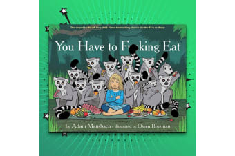 You Have To F#cking Eat: A Children`s Book For Parents