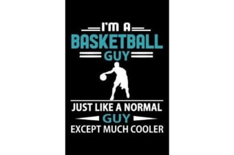 I'm A Basketball Guy Just Like A Normal Guy Except Much Cooler Journal