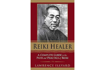 Reiki Healer - A Complete Guide to the Path and Practice of Reiki