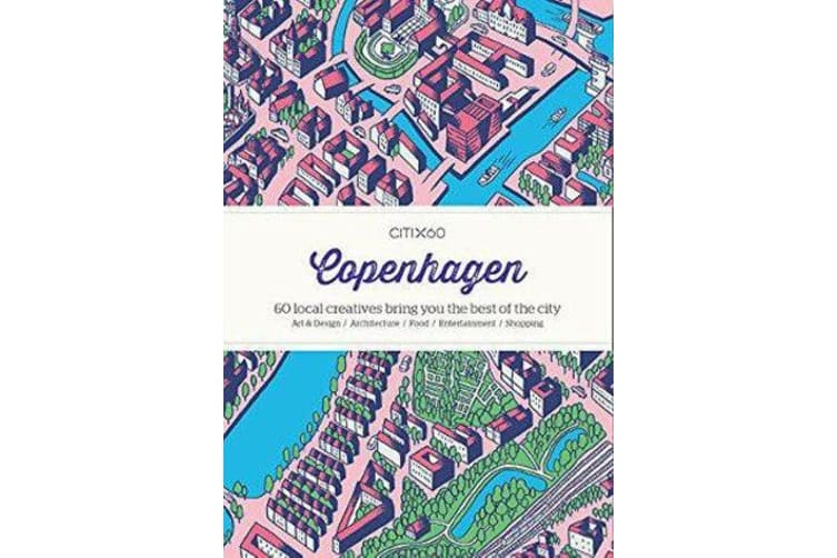 CITIx60 City Guides - Copenhagen - 60 local creatives bring you the best of the city