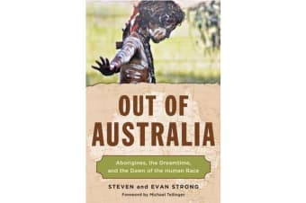 Out of Australia - Aborigines, the Dreamtime, and the Dawn of the Human Race