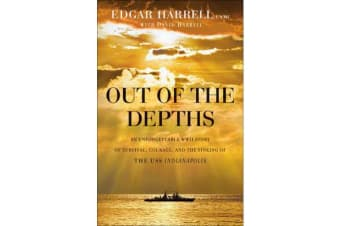 Out of the Depths - An Unforgettable WWII Story of Survival, Courage, and the Sinking of the USS Indianapolis