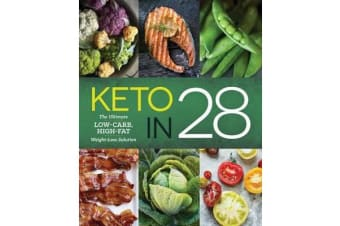 Keto in 28 - The Ultimate Low-Carb, High-Fat Weight-Loss Solution