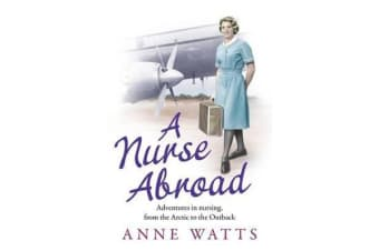 A Nurse Abroad - Adventures in nursing, from the Arctic to the Outback