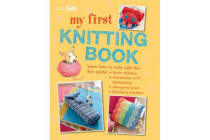 My First Knitting Book - 35 Easy and Fun Knitting Projects for Children Aged 7 Years+
