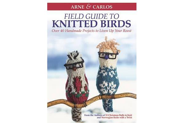 Image of Arne & Carlos' Field Guide to Knitted Birds - Over 40 Handmade Projects to Liven Up Your Roost