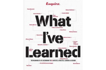Esquire What I've Learned - The Meaning of Life According to 65 Artists, Athletes, Leaders & Legends