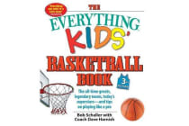 The Everything Kids' Basketball Book, 3rd Edition - The All-time Greats, Legendary Teams, Today's Superstars-and Tips on Playing Like a Pro