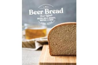 Beer Bread - Brew-Infused Breads, Rolls, Biscuits, Muffins, and More