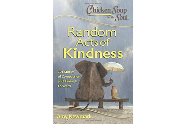 Chicken Soup for the Soul: Random Acts of Kindness - 101 Stories of Compassion and Paying it Forward
