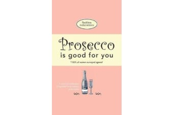 Prosecco Is Good for You - A Comical Collection of Quotes for Prosecco Princesses