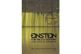 Einstein for the 21st Century - His Legacy in Science, Art, and Modern Culture