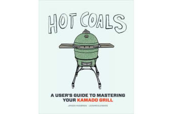 Hot Coals - Recipes for Big Green Eggs and other Kamado Grills
