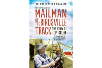 Mailman Of The Birdsville Track - The story of Tom Kruse