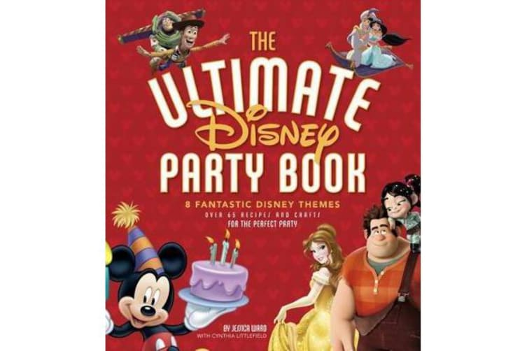The Ultimate Disney Party Book - 8 Fantastic Disney Themes