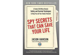 Spy Secrets That Can Save Your Life - A Former CIA Officer Reveals Safety and Survival Techniques to Keep You and Your Family Protected