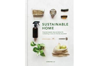 Sustainable Home - Practical projects, tips and advice for maintaining a more eco-friendly household