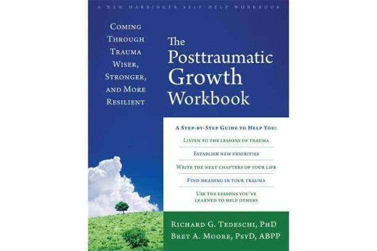 The Post-Traumatic Growth Workbook - Coming Through Trauma Wiser, Stronger, and More Resilient