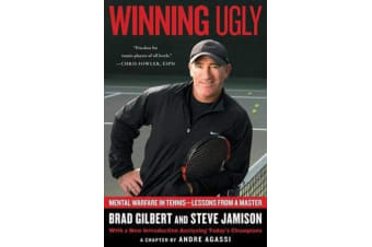 Winning Ugly - Mental Warfare in Tennis-Lessons from a Master
