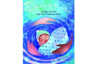 The Moment You Were Born - A Story for You and Your Premature Baby
