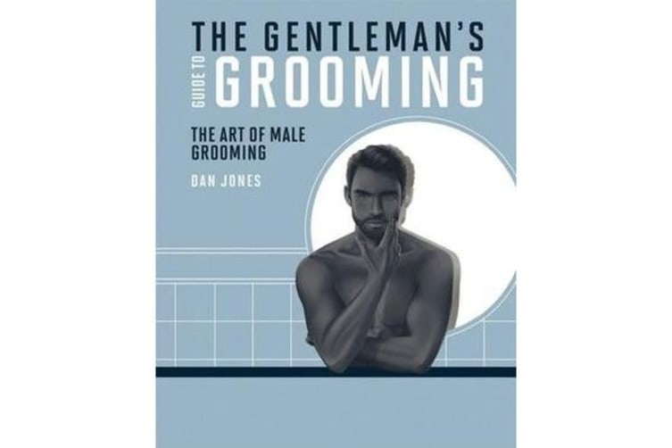 The Gentleman's Guide to Grooming - The art of male grooming