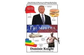 Trumpedia - Alternative Facts About a Real Fake President