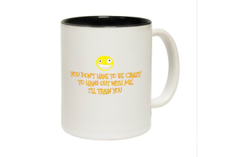 123T Funny Mugs - You Dont Have To Be Crazy Funny - Black Coffee Cup