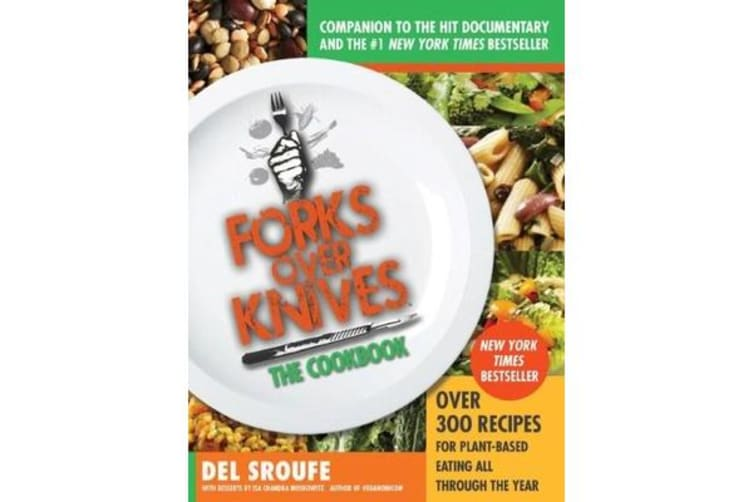 Forks over Knives - Over 300 Recipes for Plant-Based Eating All Though the Year