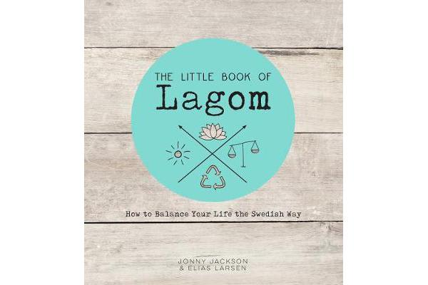 The Little Book of Lagom - How to Balance Your Life the Swedish Way