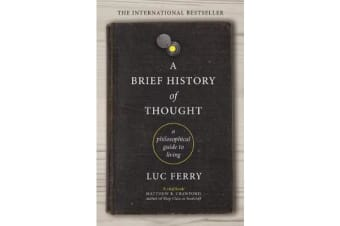 A Brief History of Thought - A Philosophical Guide to Living