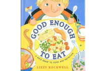 Good Enough to Eat - A Kids Guide to Food and Nutrition