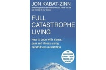 Full Catastrophe Living, Revised Edition - How to cope with stress, pain and illness using mindfulness meditation