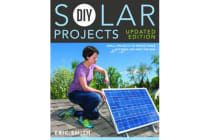 DIY Solar Projects - Updated Edition - Small Projects to Whole-home Systems: Tap Into the Sun