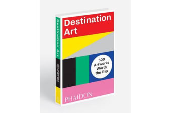 Destination Art - 500 Artworks Worth the Trip