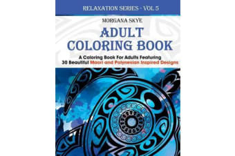 Adult Coloring Book - Coloring Book for Adults Featuring 30 Beautiful Moari and Polynesian Inspired Designs