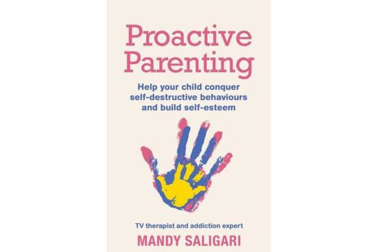 Proactive Parenting - Help your child conquer self-destructive behaviours and build self-esteem